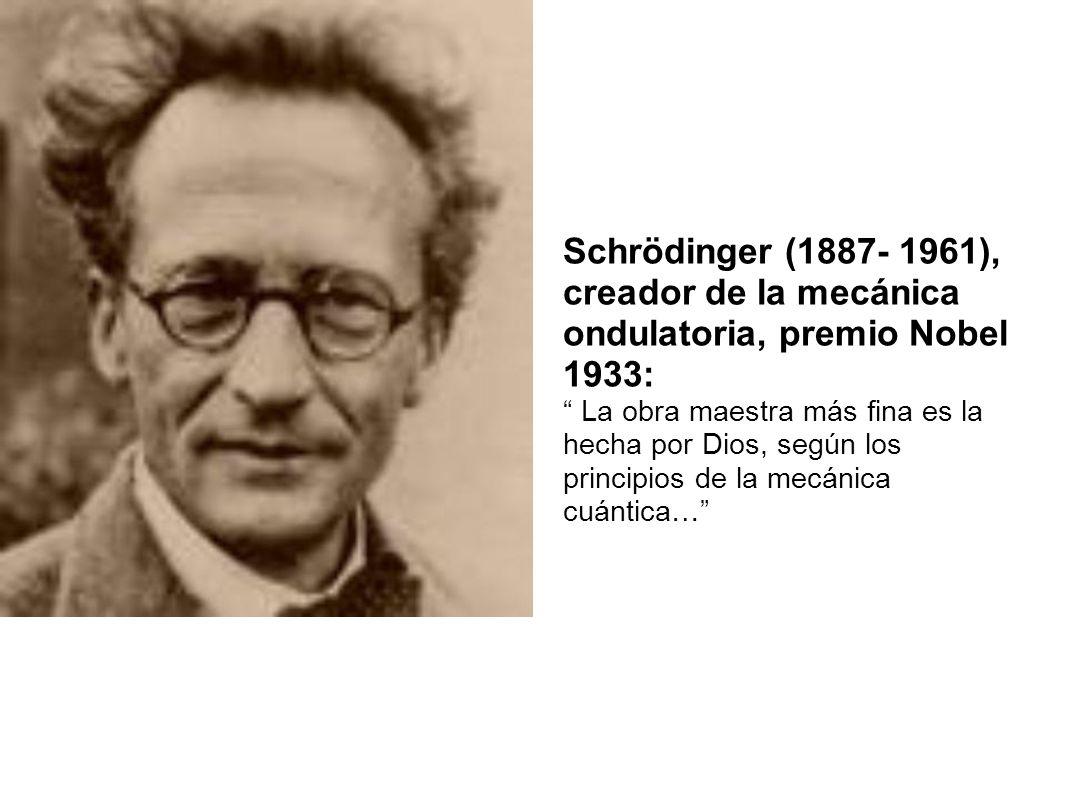 Schrödinger (1887- 1961), creador de la mecánica ondulatoria, premio Nobel 1933: