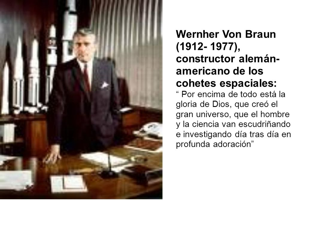 Wernher Von Braun (1912- 1977), constructor alemán- americano de los cohetes espaciales: