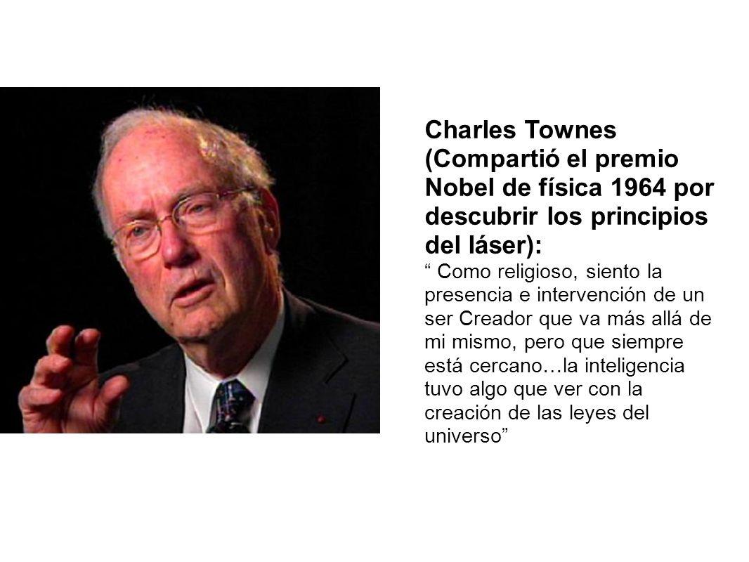 Charles Townes (Compartió el premio Nobel de física 1964 por descubrir los principios del láser):