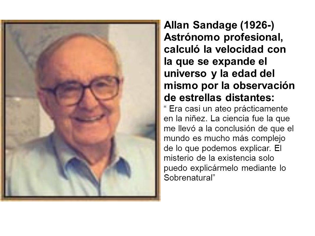 Allan Sandage (1926-) Astrónomo profesional, calculó la velocidad con la que se expande el universo y la edad del mismo por la observación de estrellas distantes: