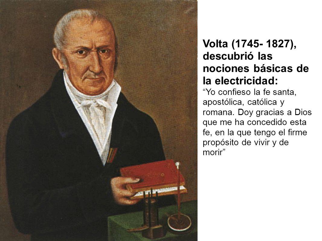Volta (1745- 1827), descubrió las nociones básicas de la electricidad:
