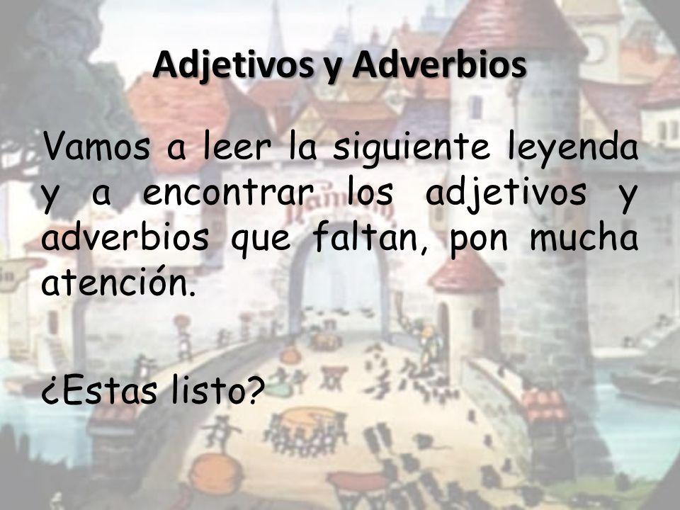 Adjetivos y Adverbios Vamos a leer la siguiente leyenda y a encontrar los adjetivos y adverbios que faltan, pon mucha atención.