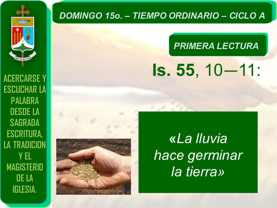 Is. 55, 10—11: «La lluvia hace germinar la tierra»