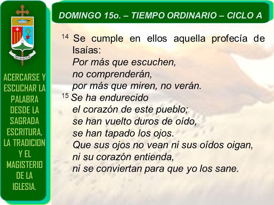 14 Se cumple en ellos aquella profecía de Isaías: