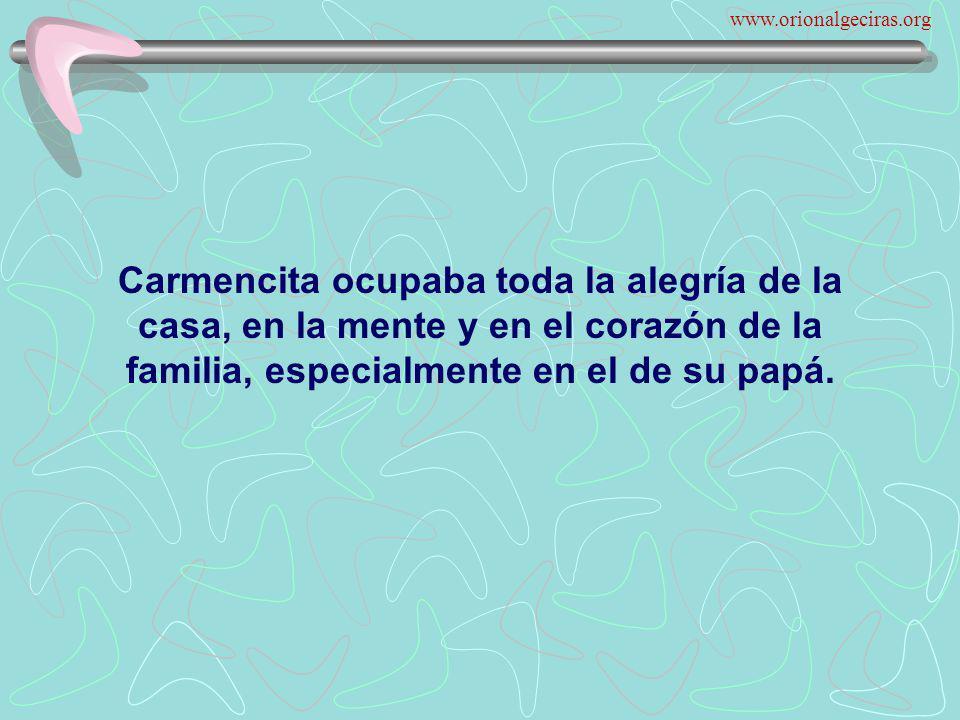 www.orionalgeciras.org Carmencita ocupaba toda la alegría de la casa, en la mente y en el corazón de la familia, especialmente en el de su papá.