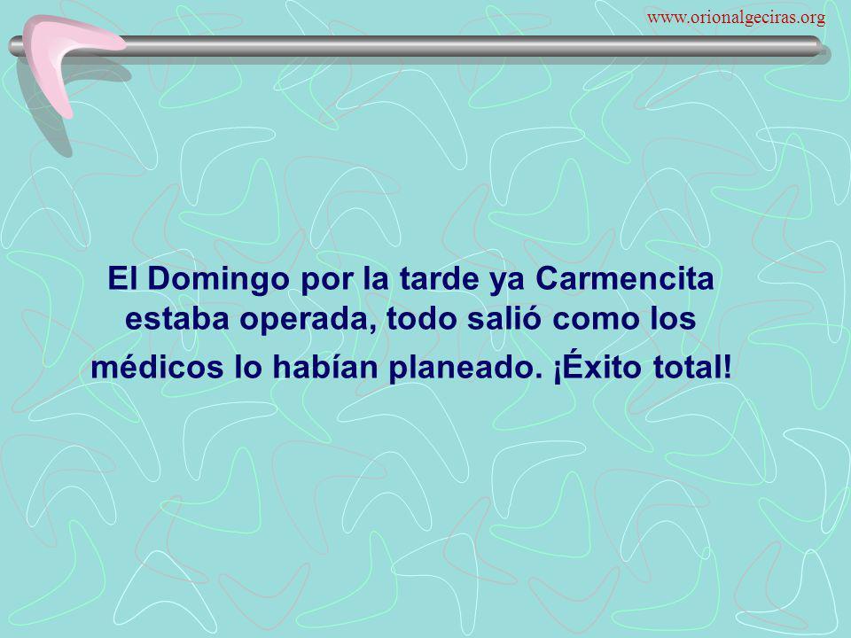 www.orionalgeciras.org El Domingo por la tarde ya Carmencita estaba operada, todo salió como los médicos lo habían planeado.