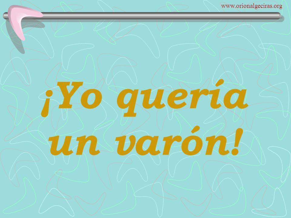 www.orionalgeciras.org ¡Yo quería un varón!