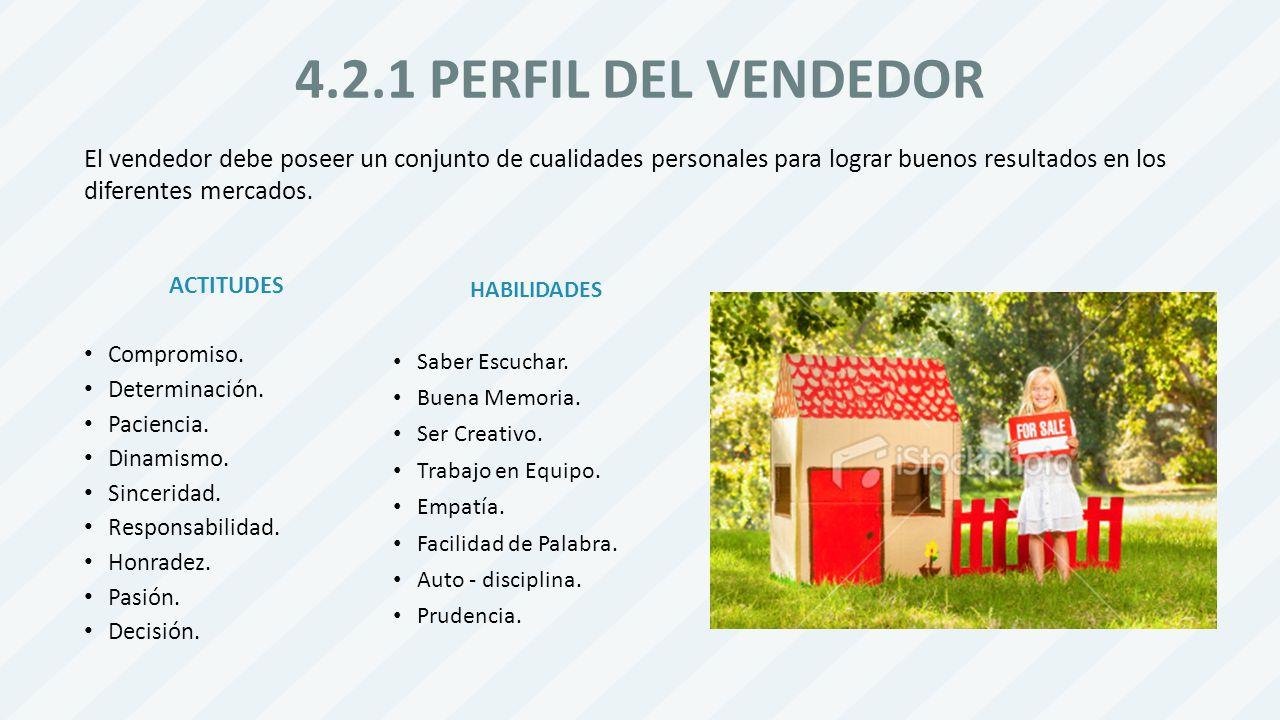 4.2.1 PERFIL DEL VENDEDOR El vendedor debe poseer un conjunto de cualidades personales para lograr buenos resultados en los diferentes mercados.