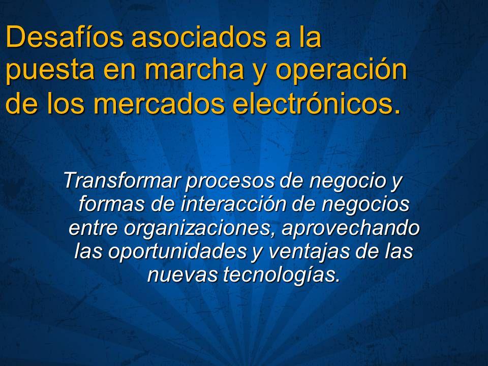 Desafíos asociados a la puesta en marcha y operación de los mercados electrónicos.