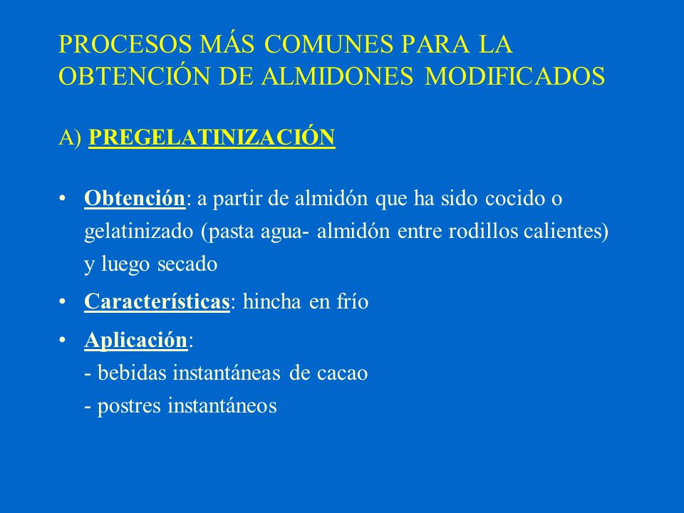 PROCESOS MÁS COMUNES PARA LA OBTENCIÓN DE ALMIDONES MODIFICADOS A) PREGELATINIZACIÓN