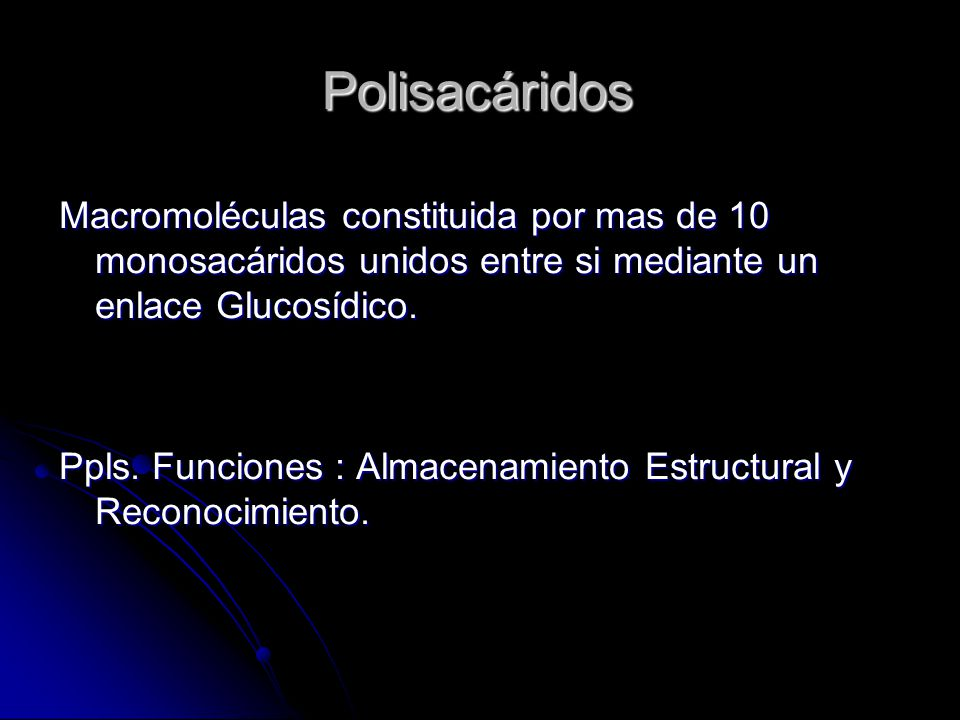 Polisacáridos Macromoléculas constituida por mas de 10 monosacáridos unidos entre si mediante un enlace Glucosídico.
