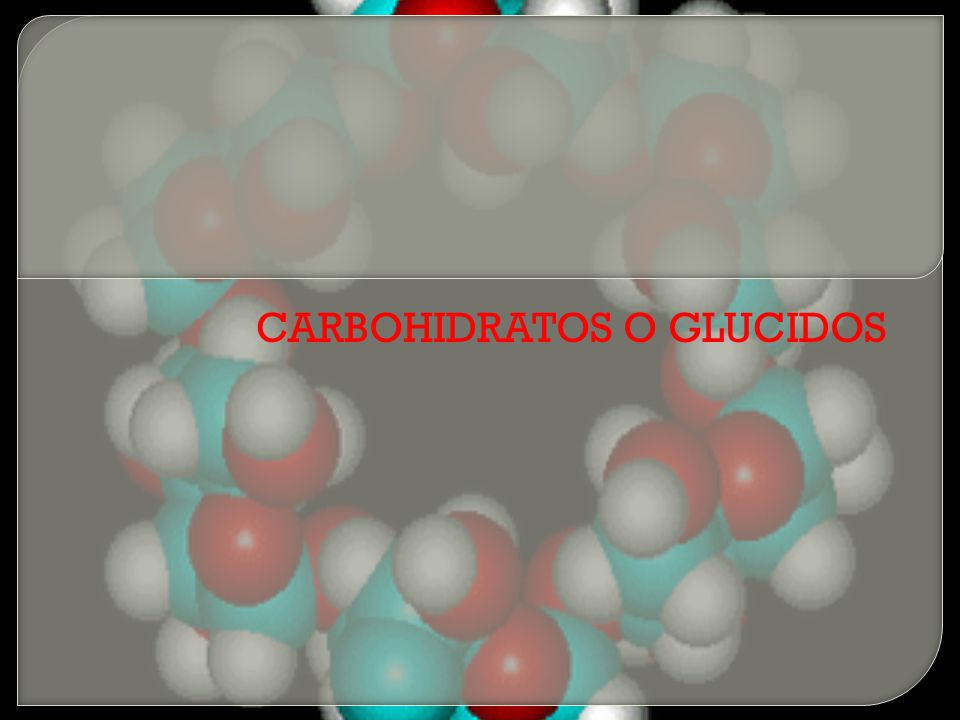 CARBOHIDRATOS O GLUCIDOS