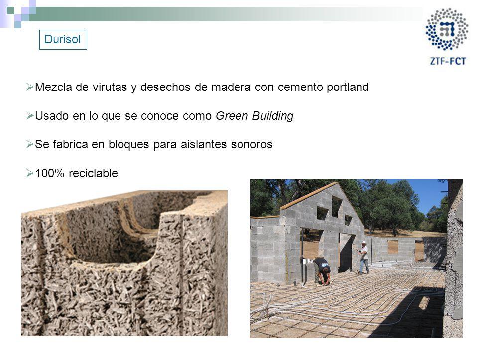 Durisol Mezcla de virutas y desechos de madera con cemento portland. Usado en lo que se conoce como Green Building.