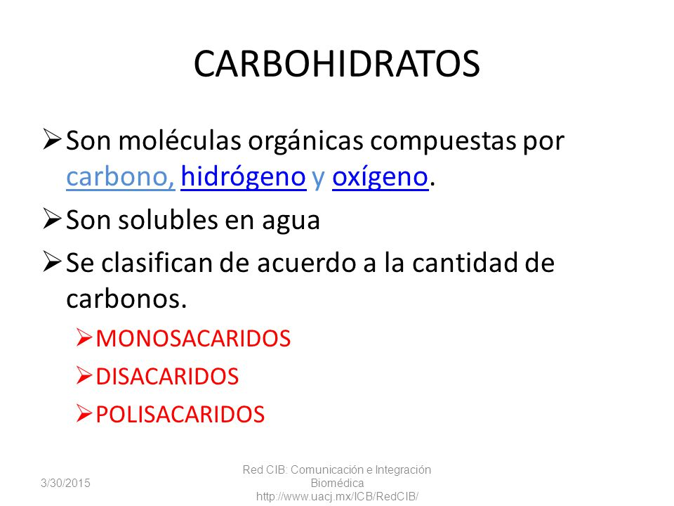 CARBOHIDRATOS Son moléculas orgánicas compuestas por carbono, hidrógeno y oxígeno. Son solubles en agua.