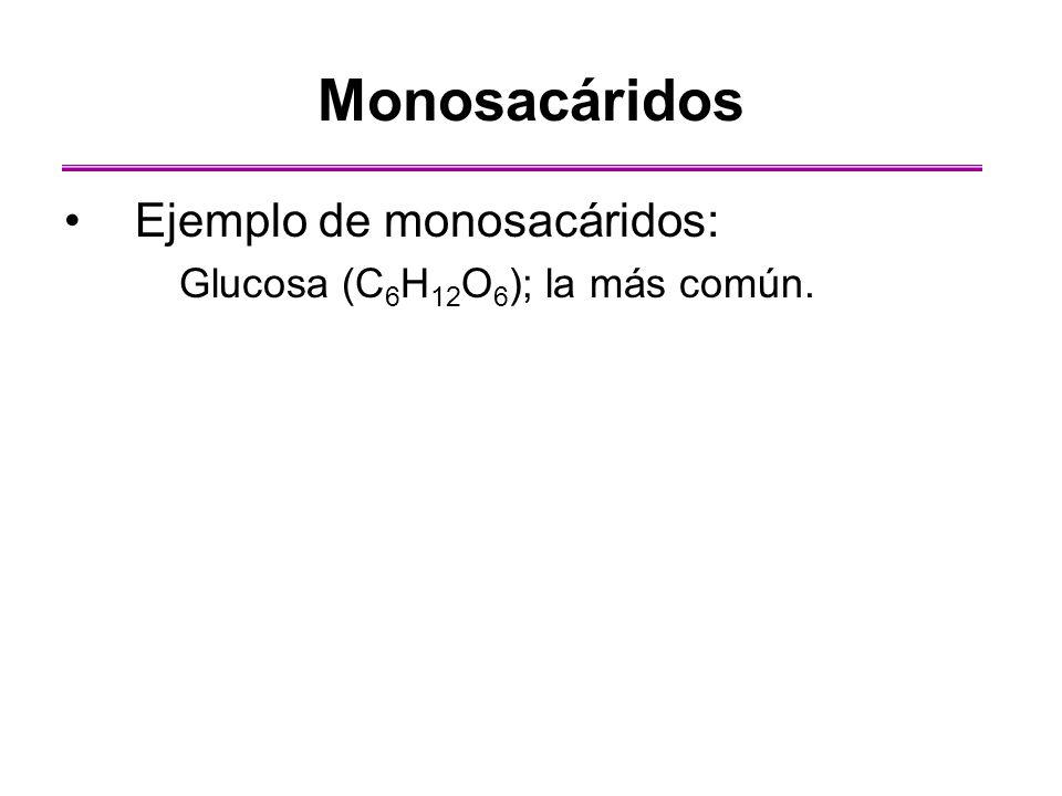 Monosacáridos Ejemplo de monosacáridos: