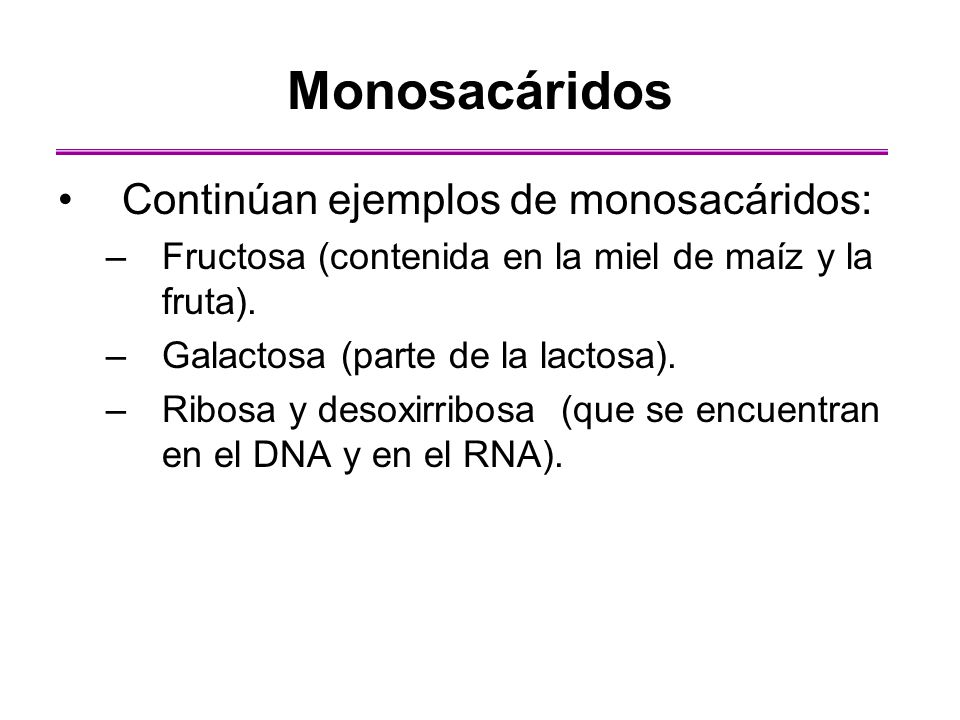 Monosacáridos Continúan ejemplos de monosacáridos: