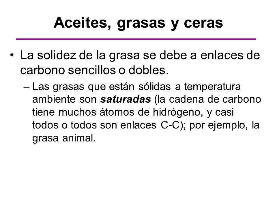 Aceites, grasas y ceras La solidez de la grasa se debe a enlaces de carbono sencillos o dobles.