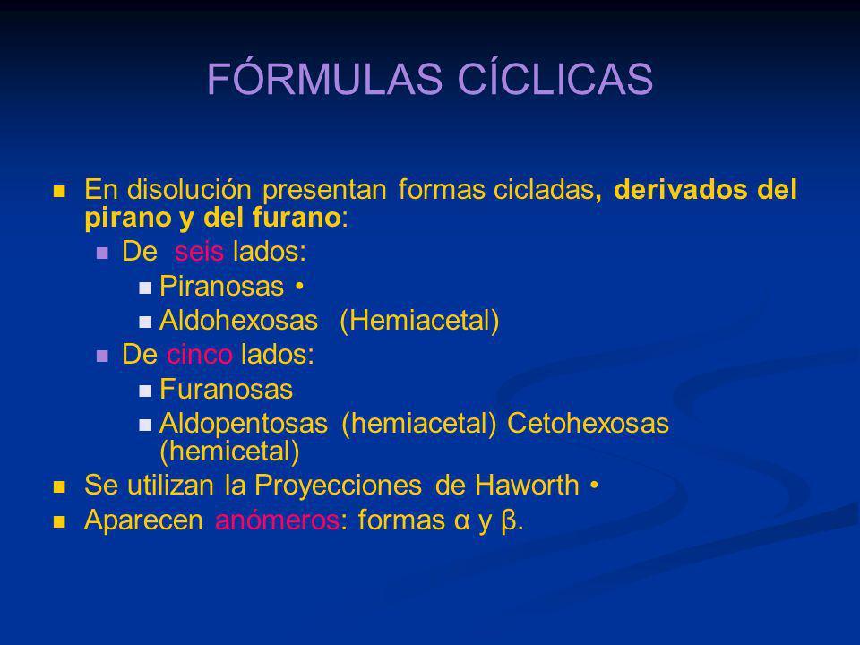 FÓRMULAS CÍCLICAS En disolución presentan formas cicladas, derivados del pirano y del furano: De seis lados: