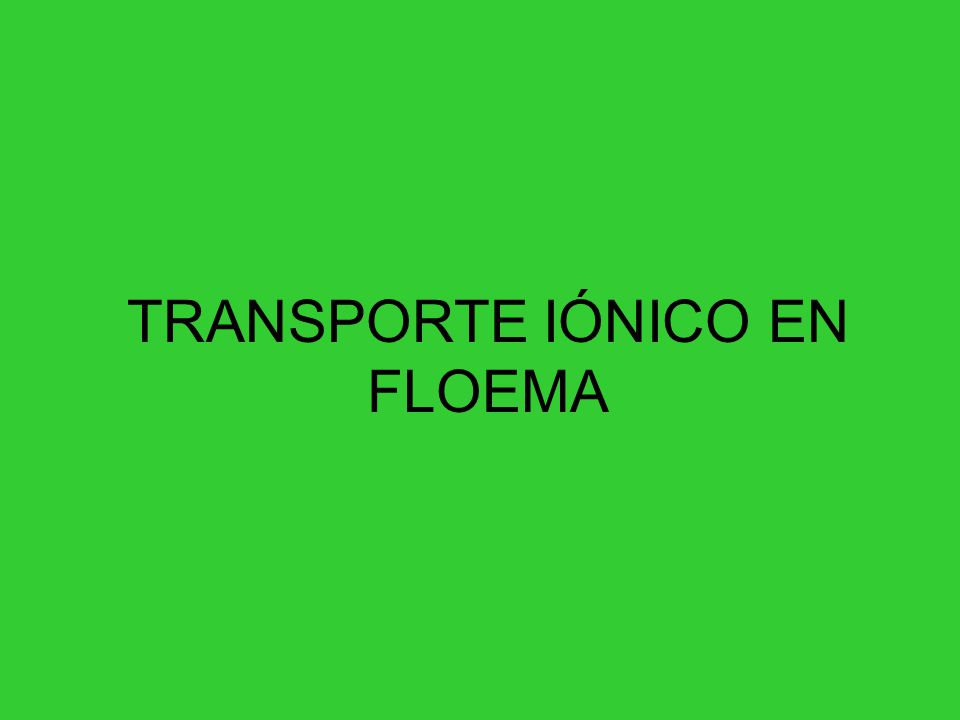 TRANSPORTE IÓNICO EN FLOEMA