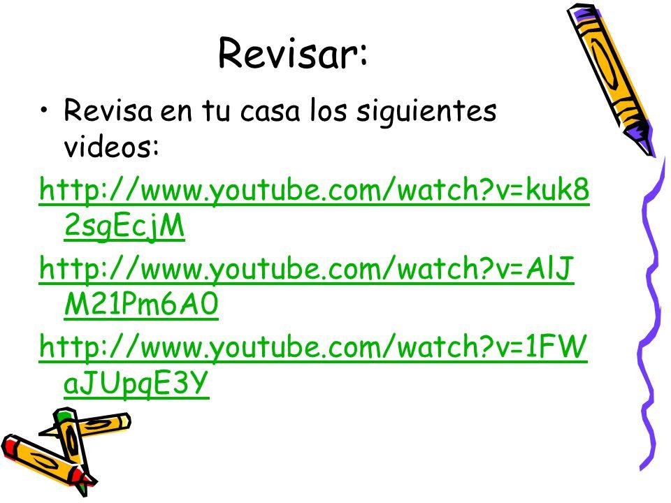 Revisar: Revisa en tu casa los siguientes videos: