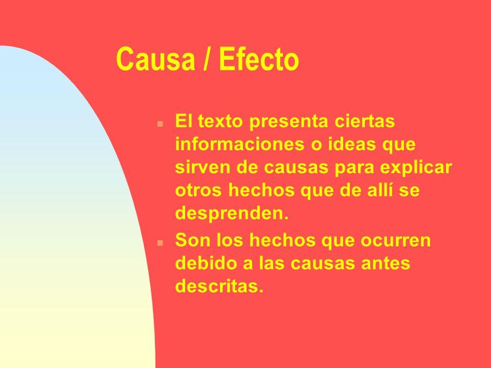 Causa / Efecto El texto presenta ciertas informaciones o ideas que sirven de causas para explicar otros hechos que de allí se desprenden.