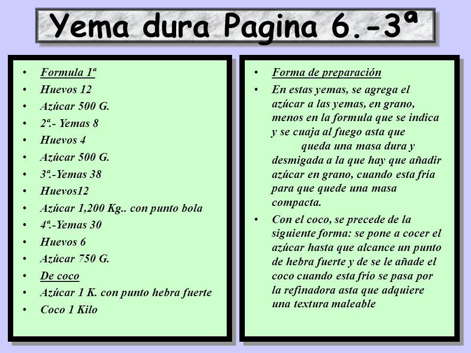 Yema dura Pagina 6.-3ª Formula 1ª Huevos 12 Azúcar 500 G. 2ª.- Yemas 8