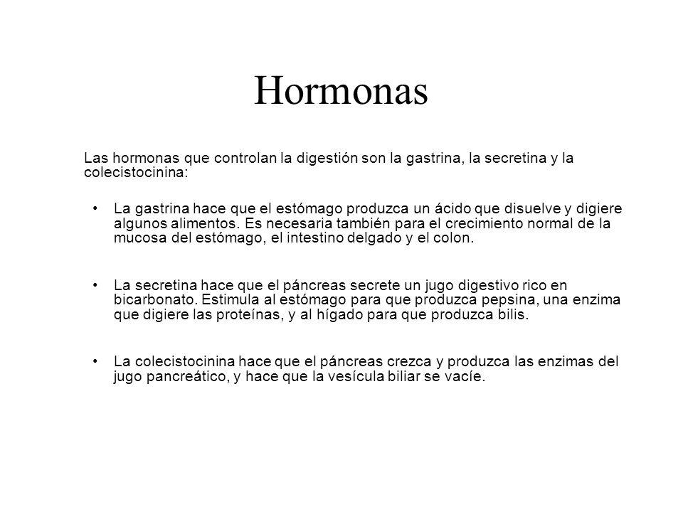 Hormonas Las hormonas que controlan la digestión son la gastrina, la secretina y la colecistocinina: