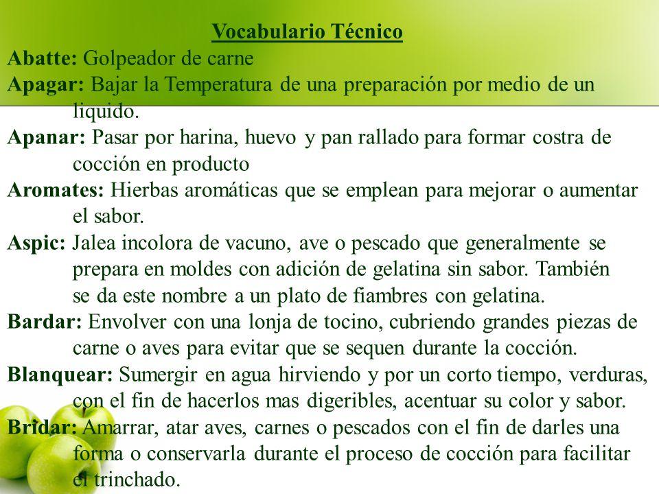 Vocabulario Técnico Abatte: Golpeador de carne. Apagar: Bajar la Temperatura de una preparación por medio de un.