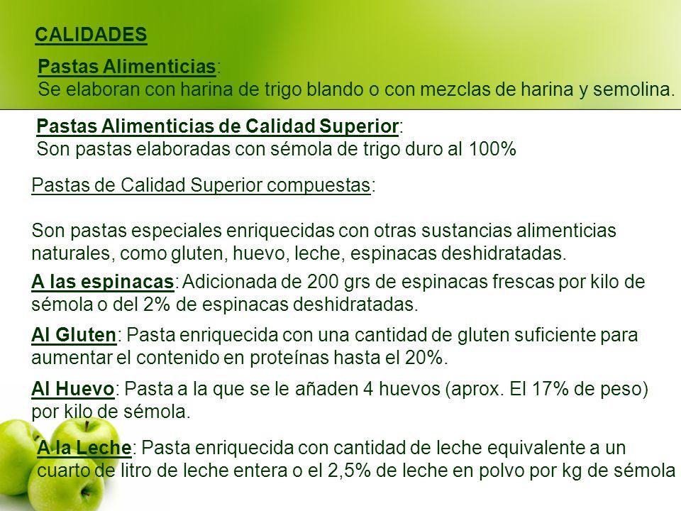 CALIDADES Pastas Alimenticias: Se elaboran con harina de trigo blando o con mezclas de harina y semolina.