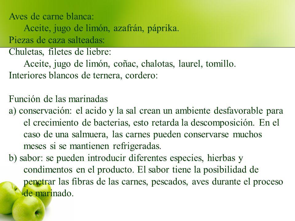 Aves de carne blanca: Aceite, jugo de limón, azafrán, páprika. Piezas de caza salteadas: Chuletas, filetes de liebre: