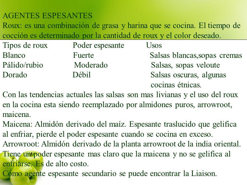 AGENTES ESPESANTES Roux: es una combinación de grasa y harina que se cocina. El tiempo de.