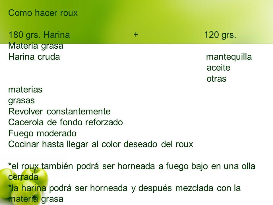 Como hacer roux 180 grs. Harina + 120 grs. Materia grasa.