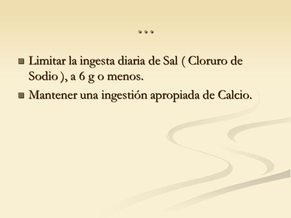 … Limitar la ingesta diaria de Sal ( Cloruro de Sodio ), a 6 g o menos.