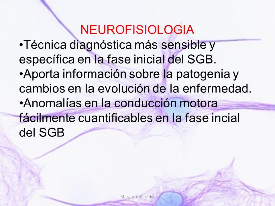 NEUROFISIOLOGIA Técnica diagnóstica más sensible y específica en la fase inicial del SGB.