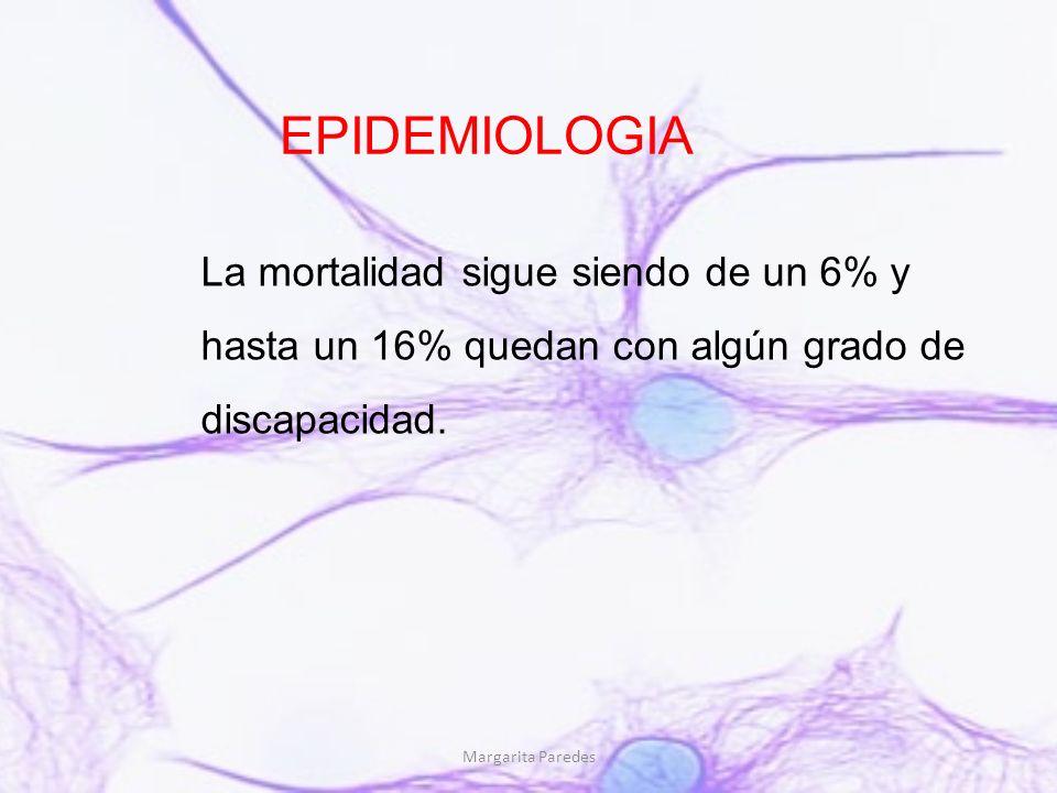 EPIDEMIOLOGIA La mortalidad sigue siendo de un 6% y hasta un 16% quedan con algún grado de discapacidad.