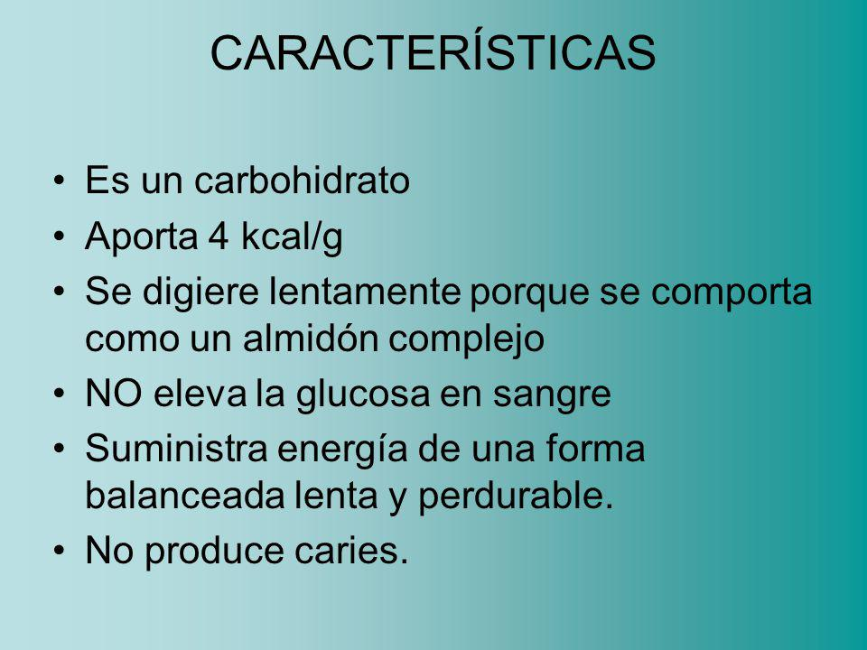 CARACTERÍSTICAS Es un carbohidrato Aporta 4 kcal/g