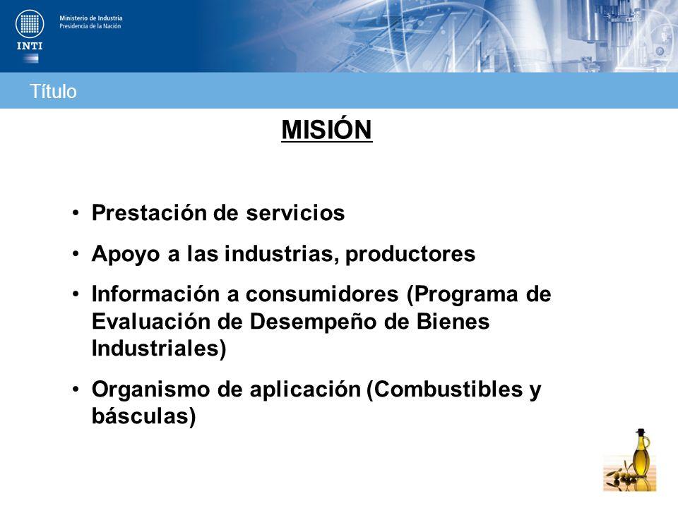 MISIÓN Prestación de servicios Apoyo a las industrias, productores