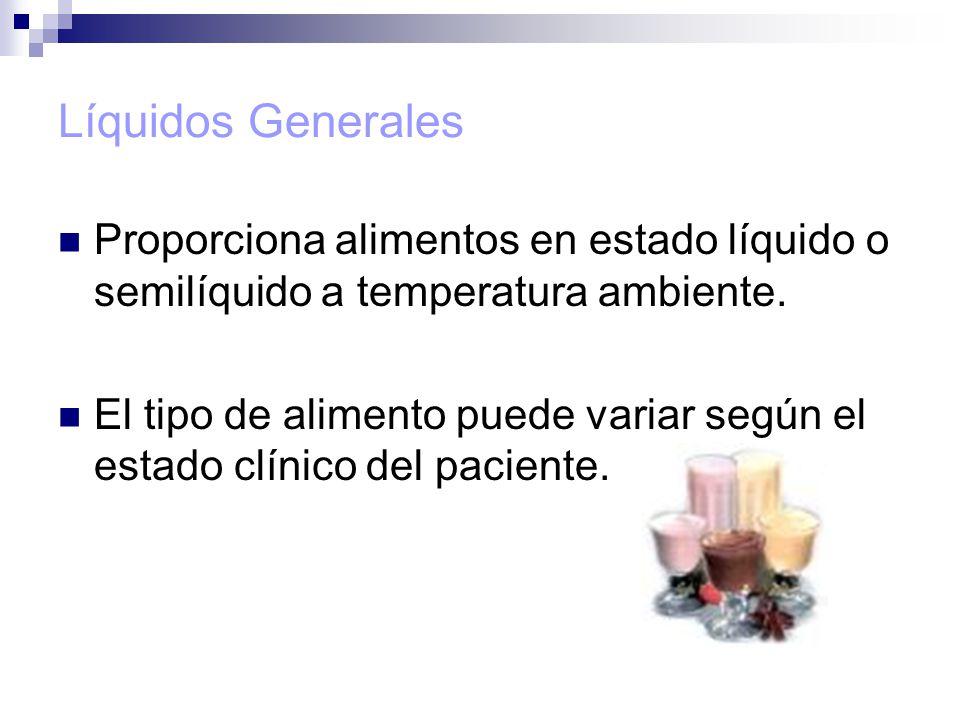 Líquidos Generales Proporciona alimentos en estado líquido o semilíquido a temperatura ambiente.