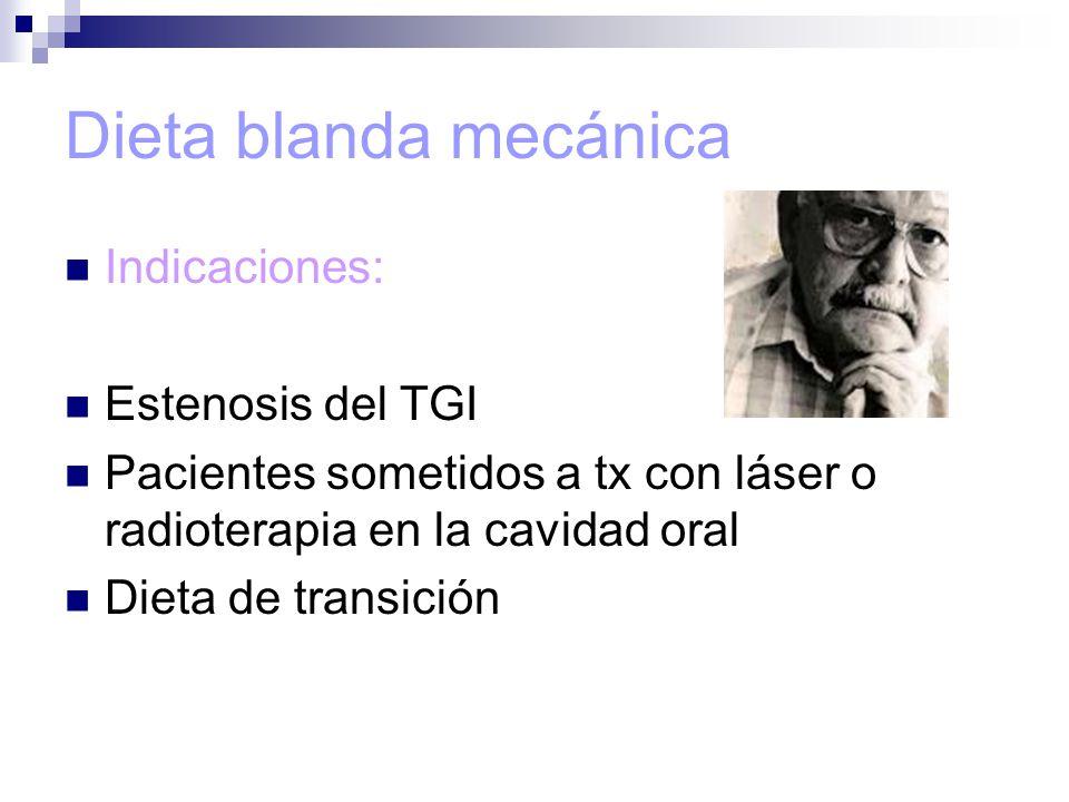 Dieta blanda mecánica Indicaciones: Estenosis del TGI