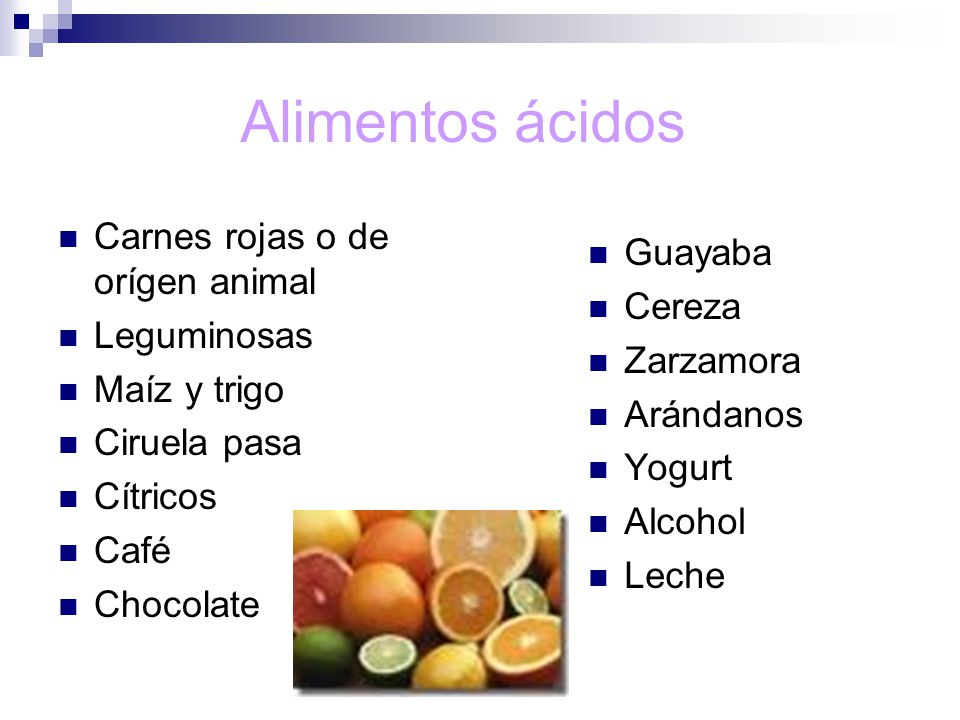 Alimentos ácidos Carnes rojas o de orígen animal Guayaba Cereza