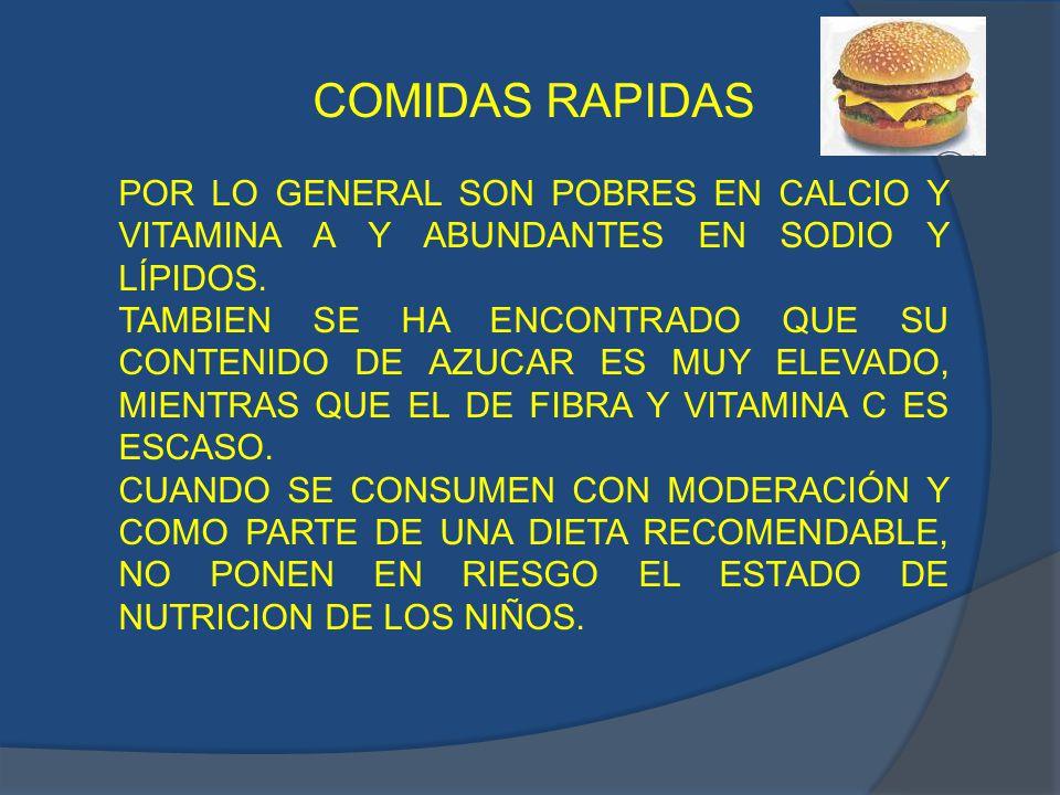 COMIDAS RAPIDAS POR LO GENERAL SON POBRES EN CALCIO Y VITAMINA A Y ABUNDANTES EN SODIO Y LÍPIDOS.