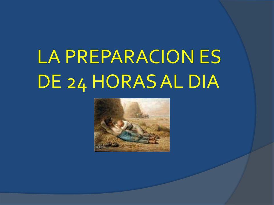 LA PREPARACION ES DE 24 HORAS AL DIA