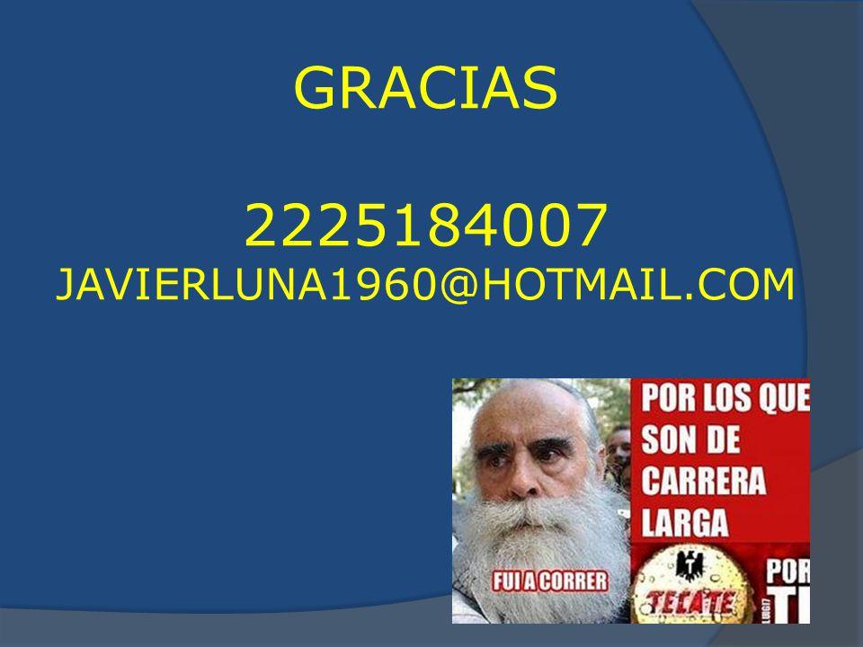 GRACIAS 2225184007 JAVIERLUNA1960@HOTMAIL.COM