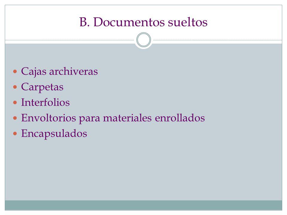 B. Documentos sueltos Cajas archiveras Carpetas Interfolios