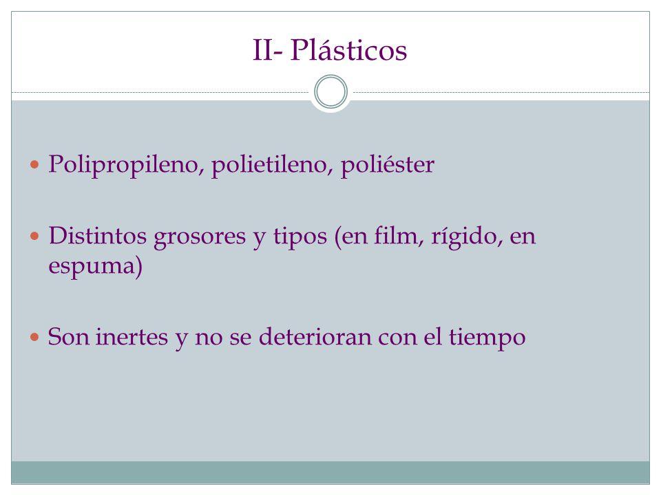 II- Plásticos Polipropileno, polietileno, poliéster