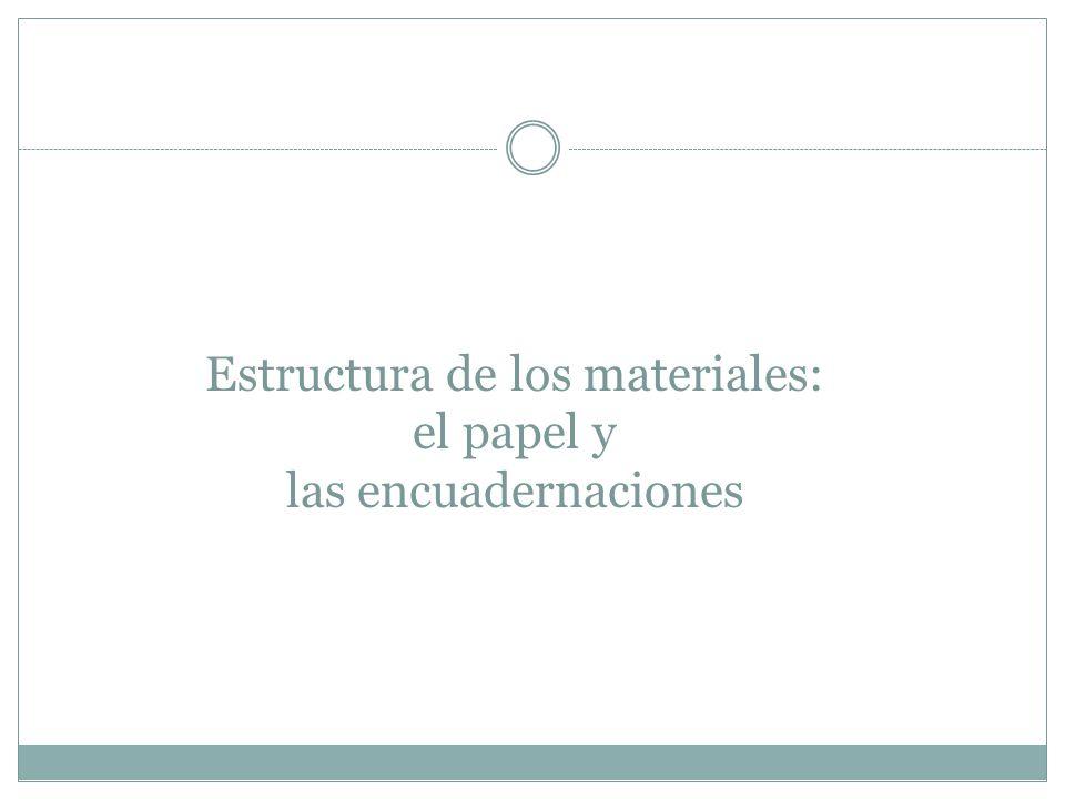 Estructura de los materiales: el papel y las encuadernaciones
