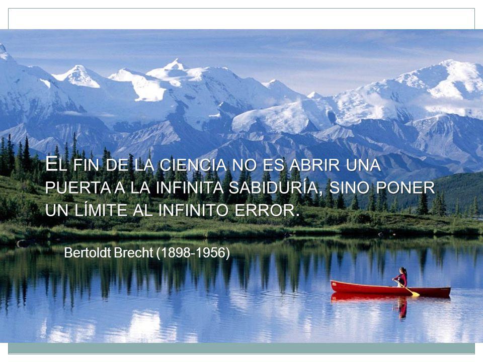 El fin de la ciencia no es abrir una puerta a la infinita sabiduría, sino poner un límite al infinito error.