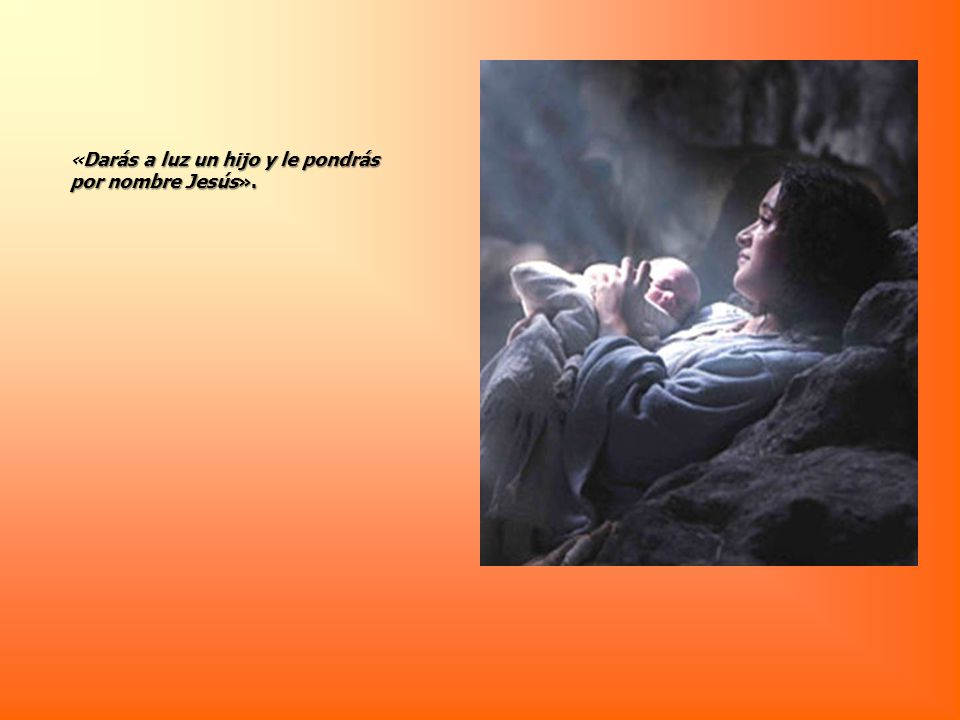 «Darás a luz un hijo y le pondrás por nombre Jesús».