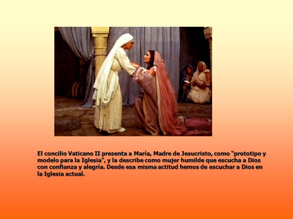El concilio Vaticano II presenta a María, Madre de Jesucristo, como prototipo y modelo para la Iglesia , y la describe como mujer humilde que escucha a Dios con confianza y alegría.