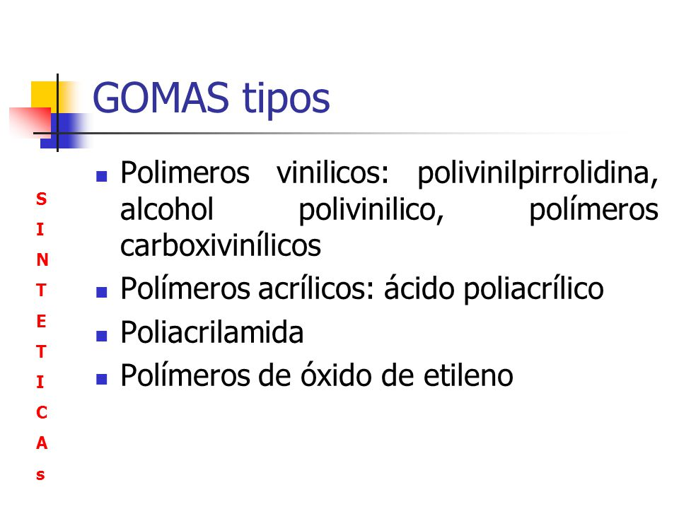 GOMAS tipos Polimeros vinilicos: polivinilpirrolidina, alcohol polivinilico, polímeros carboxivinílicos.